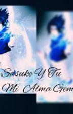Sasuke Y Tu: Eres Mi Alma Gemela by TolyAckerman
