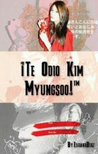 ¡Te Odio Kim Myungsoo! by YulianaDiaz2000