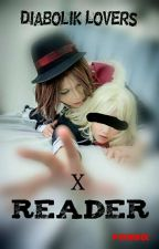 Diabolik Lovers X Reader by pixnmix
