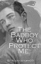 The Badboy Who Protects Me by Alovestory03