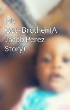 My God-Brother (A Jacob Perez Story) by Mindless_Misfit_MB