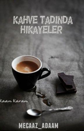 KAHVE TADINDA HİKAYELER by Mecaaz_Adamm