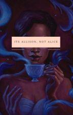 Its Allison, Not Alice by NevieRose
