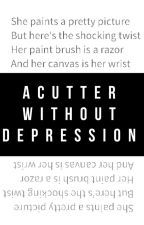 A Cutter Without Depression by Phoenix_Undead