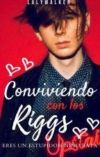Conviviendo Con Los Riggs by LalyWalker