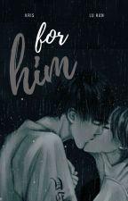 for him. // krishan by wyifanie