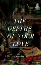 The Depths Of Your Love (S.Snape Love Story) by Emilia__Lilith