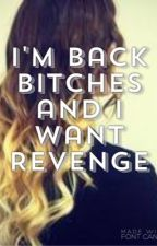 I'm back bitches and I want revenge-ON HOLD- by teen_wolf25