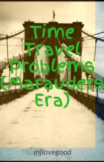 Time Travel Problems (Marauders Era)