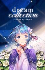 dream collection ; oneshots by izayoix