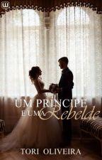 Um príncipe e Uma rebelde by ToriOliveira_26