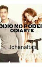 Odio No Poder Odiarte by JohanaItati