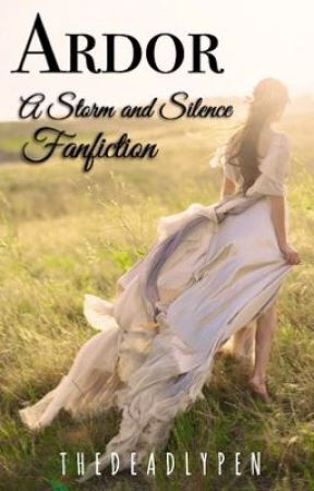 Ardor: A Storm and Silence Fanfiction by thedeadlypen