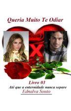 Queria Muito Te Odiar - Livro 03 by Ednalva_Souto