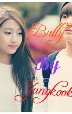 Bully By Jungkook_ BTS / Yein Lovelyz Fan Fiction by Jin_Jimin_Jungkook