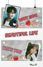 Want Have Beautiful Life With You (Slow Update) by Virgo_Se