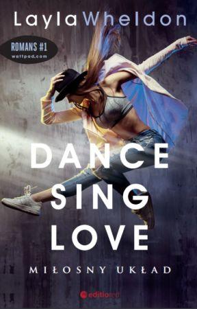 W KSIĘGARNIACH!  Dance, Sing, Love. Miłosny układ by LaylaWheldon