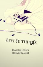 Little Things [Diabolik Lovers x Reader] by RinRinna