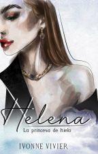 Helena. La Princesa de Hielo (Solo 10 capítulos) by IvonneVivier