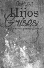 Hijos Grises (#LDMN2) by Stef1003