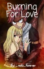 Burning For Love (a NaLu Fanfic) by _nalu_forever