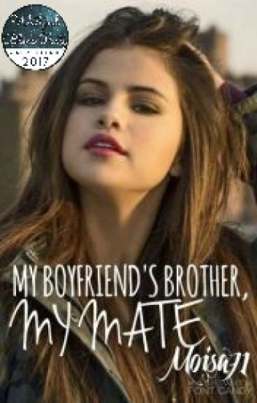 My Boyfriends Brother, my Mate (Edited Chapter 1-12)