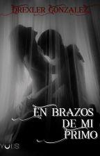 En Brazos De Mi Primo. by Drexsito