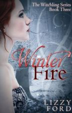 Winter Fire (#3, Witchling Series) by LizzyFord