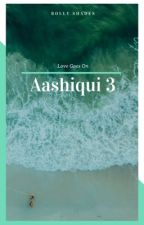 Aashiqui 3 - Love goes on by teamshraddha