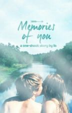 Memories Of You [One Shoot] by aliciangelina