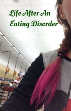 Life After An Eating Disorder by olivia_greenwood