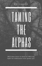Taming The Alphas by _RoyalMarie_