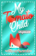 My Tomato Child (Nathanael X Reader) by mrs_platt