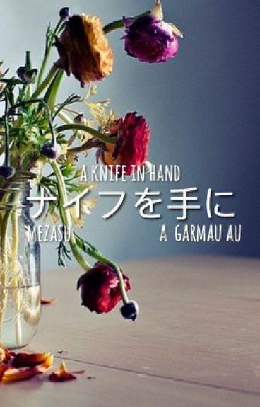 A Knife in Hand // A Garmau AU