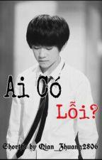 [Shortfic][Xihong] Ai Có Lỗi? by Qian_Zhuang2806