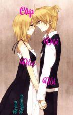 [Kagamine's Fanfic] Cặp đôi rắc rối by KranaKagamine