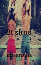 Bt'sfrnd = bitches friends by cchlarizaa