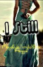 I STILL (RE-POST) by MayaKyla