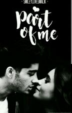Part Of Me ( Zayn Malik FF )..☺ ✴COMPLETED✴ by SmileylovesMalik