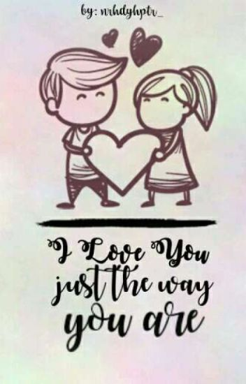 I Love You Just The Way You Are! [END]