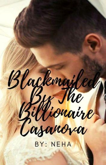BLACKMAILED BY THE BILLIONAIRE CASANOVA(#wattys2016)