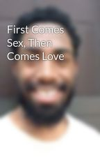 First Comes Sex, Then Comes Love by poemsaciewrote