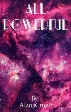 All Powerful  by AlanaCruz0
