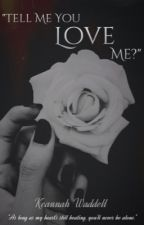Tell me you love me? (One Direction AU) [Book 1] by Keannah_Horan