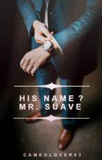 His Name? Mr. Suave | A CEO Romance (Completed) by CameoLover93