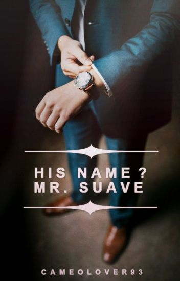 His Name? Mr. Suave | A CEO Romance (Completed)