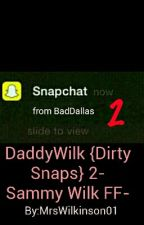 DaddyWilk {Dirty Snaps} 2-Sammy Wilk FF- by MrsWilkinson01