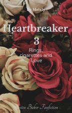 Heartbreaker 3 - Rings, cigarettes and Love by MelBelieber