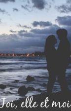 Toi, elle et moi by Kenza_29_