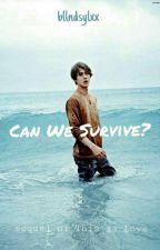 Can We Survive? by bllndsylxx